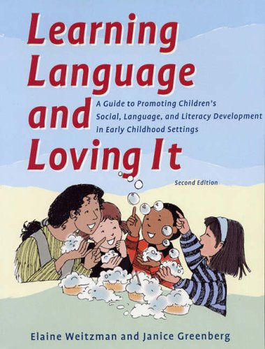 Learning Language & Loving it: A Guide to Promoting Children's Social, Language, & Literacy Development in Early Childhood Settings by Elaine Weitzman