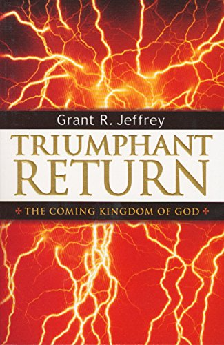 Triumphant Return: The Coming Kingdom of God by Grant R. Jeffrey