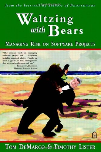 Waltzing with Bears: Managing Risk on Software Projects by Tom DeMarco