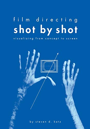 Film Directing Shot by Shot: Visualizing from Concept to Screen by Steve Katz