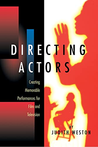 Directing Actors: Creating Memorable Performances for Film and Television by Judith Weston