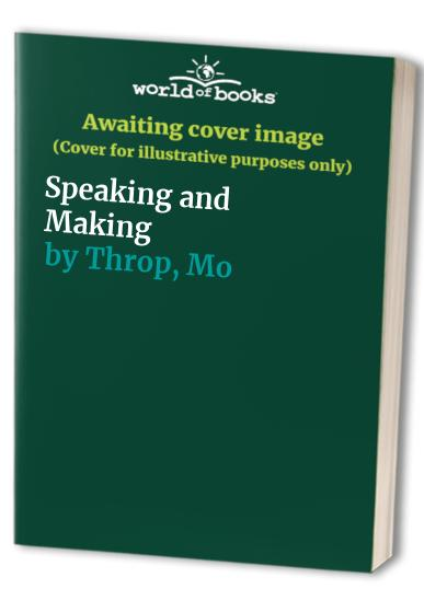 Speaking and Making by Mo Throp
