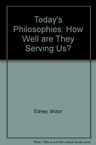 Today's Philosophies: How Well are They Serving Us? by Victor Edney