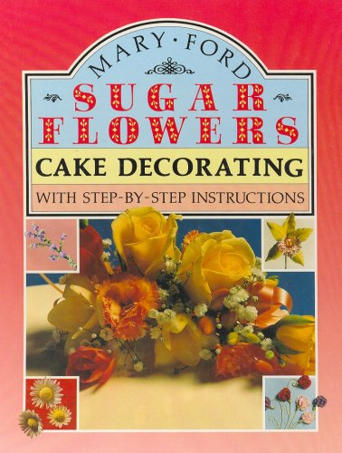 Sugar Flowers for Cake Decorating by Mary Ford