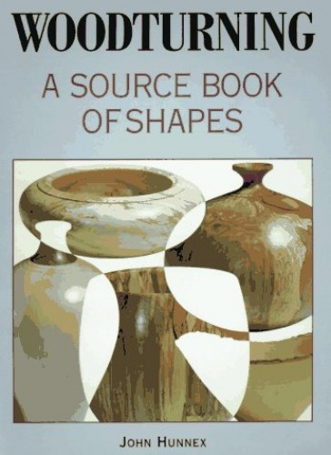 Woodturning: A Source Book of Shapes by John Hunnex