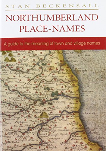 Northumberland Place Names: A Guide to the Meaning of Town and Village Names by Stan Beckensall
