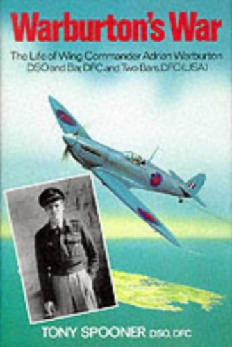 Warburton's War: The Life of Wing Commander Adrian Warburton, DSO, DFC by Tony Spooner