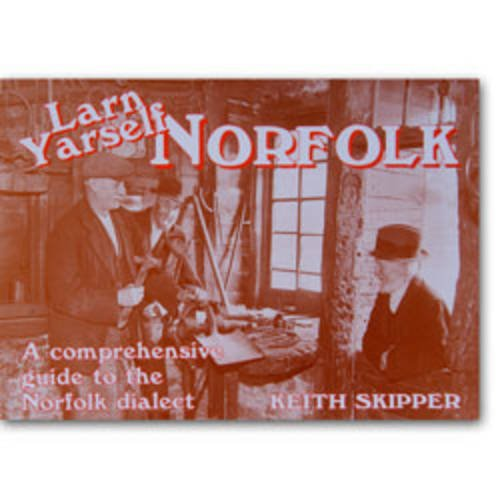 Larn Yarself Norfolk: Comprehensive Guide to the Norfolk Dialect by Keith Skipper