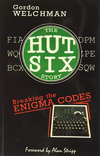 The Hut Six Story: Breaking the Enigma Codes by Gordon Welchman
