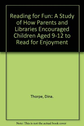 Reading for Fun: A Study of How Parents and Libraries Encouraged Children Aged 9-12 to Read for Enjoyment by Dina Thorpe