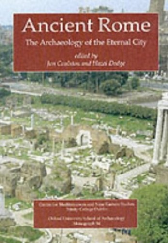 Ancient Rome: The Archaeology of the Eternal City by J. C. Coulston