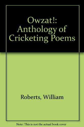 Owzat!: Anthology of Cricketing Poems by William Roberts