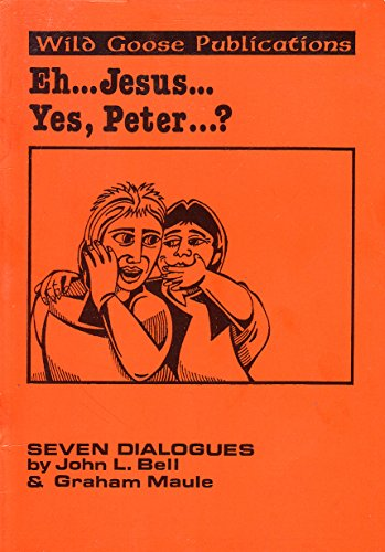 Eh...Jesus...Yes, Peter...?: No. 1 by John L. Bell