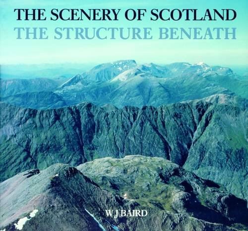 The Scenery of Scotland: Structure Beneath by W.J. Baird