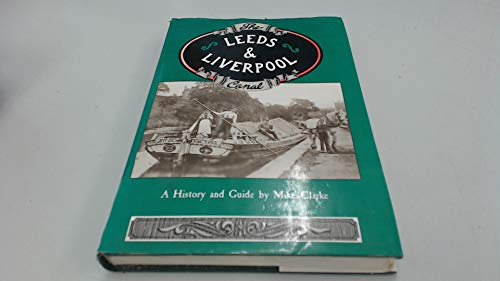 Leeds and Liverpool Canal: A History and Guide by Mike Clarke