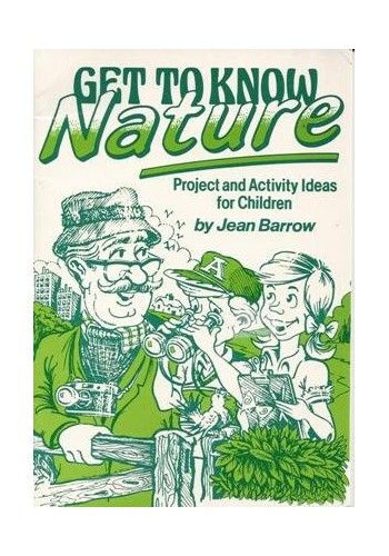 Get to Know Nature: Projects and Activity Ideas for Children by Jean Barrow