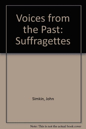 Voices from the Past: Suffragettes by John Simkin