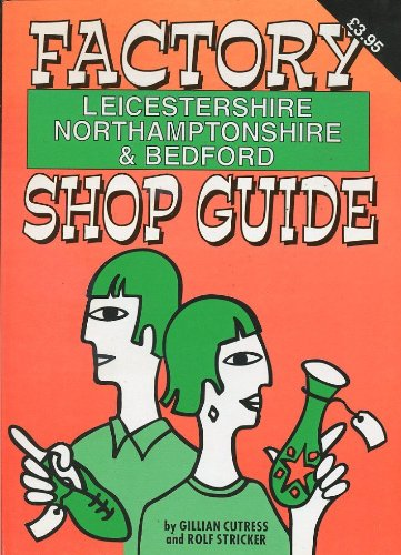 Factory Shop Guide: Leicestershire, Northamptonshire and Bedford by Gillian Cutress