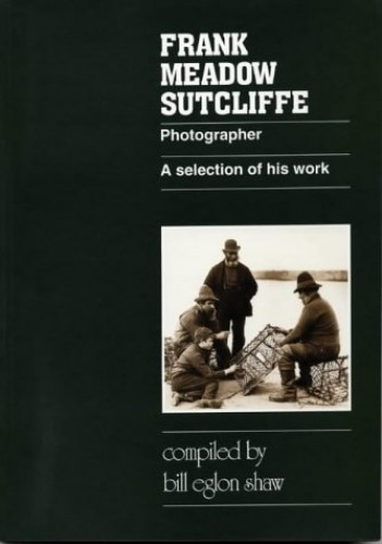 Frank Meadow Sutcliffe: A Selection of His Work by