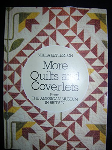 More Quilts and Coverlets from the American Museum in Britain by Shiela Betterton