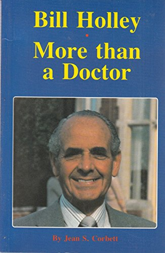 Bill Holley: More Than a Doctor by J.S. Corbett