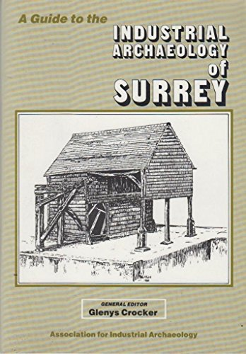 A Guide to the Industrial Archaeology of Surrey by Glenys Crocker