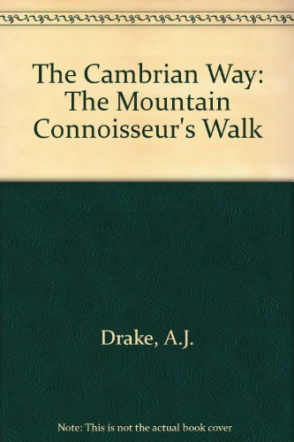 The Cambrian Way: The Mountain Connoisseur's Walk by A.J. Drake