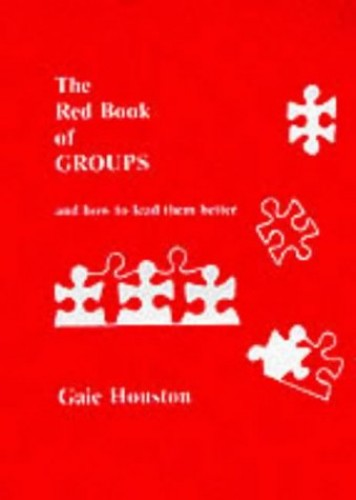 The Red Book of Groups: And How to Lead Them Better by Gaie Houston