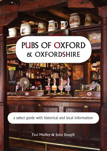 Pubs of Oxford and Oxfordshire: a Select Guide with Historical and Local Information by Paul Medley