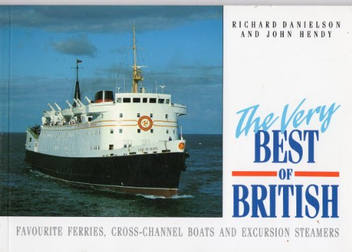 Very Best of British: Bk. 1: Ten Favourite Ferries, Cross-channel Boats and Excursion Steamers by Richard Danielson