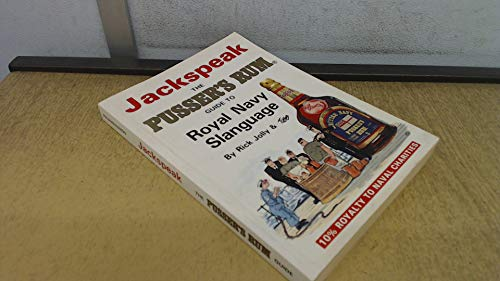 Jackspeak: Pusser's Rum Guide to Naval Slang and Usage by Rick Jolly
