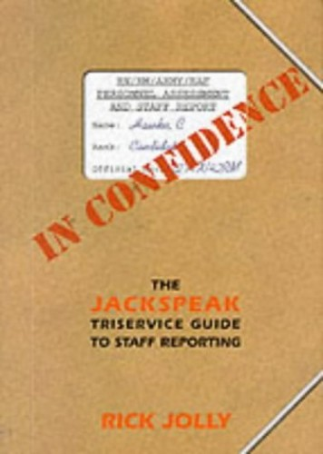 In Confidence: Jackspeak Triservice Guide to Staff Reporting by Rick Jolly