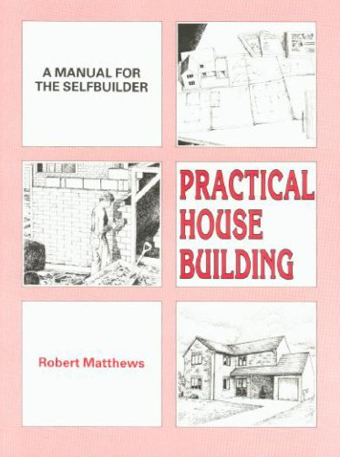 Practical House Building: A Manual for the Self-builder by Robert Matthews
