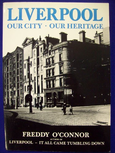 Liverpool: Our City, Our Heritage by Freddy O'Connor