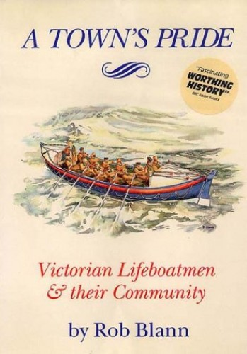 Town's Pride: Victorian Lifeboatmen and Their Community by Rob Blann