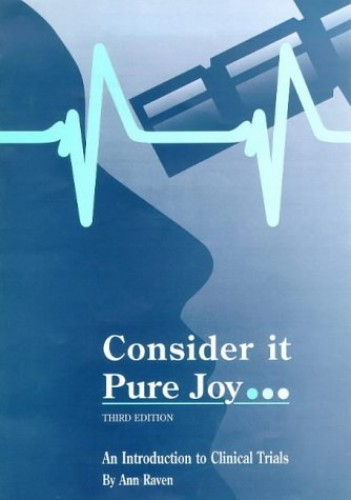 Consider it Pure Joy...: Introduction to Clinical Trials by Ann Raven