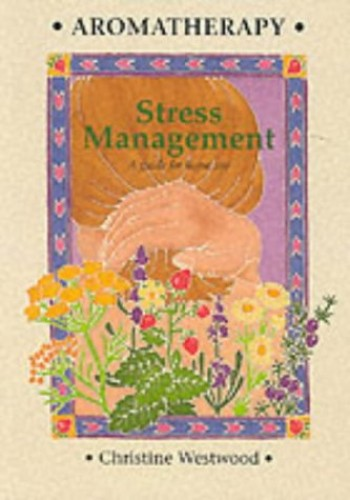 Aromatherapy Stress Management: A Guide for Home Use by Christine Westwood