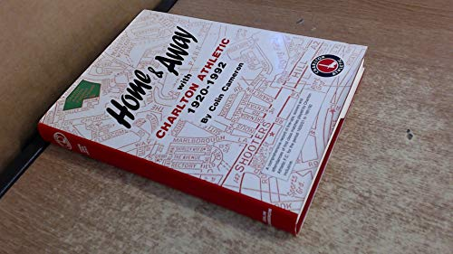 Home and Away with Charlton Athletic, 1920-1992 by Colin Cameron