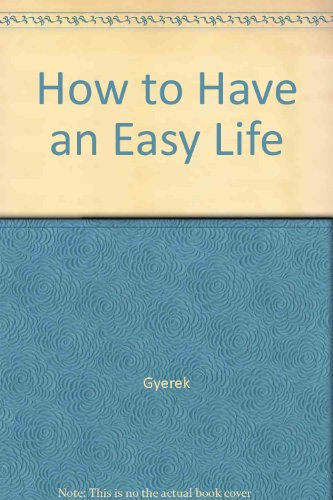 How to Have an Easy Life by Gyerek