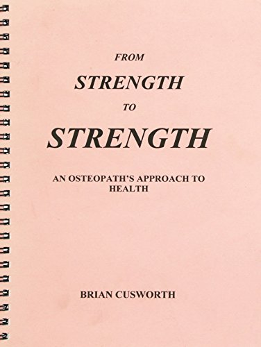 From Strength to Strength: Osteopath's Approach to Health by Brian Christopher Cusworth