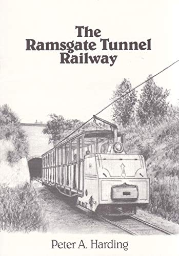 The Ramsgate Tunnel Railway by Peter Alan Harding