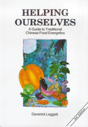 Helping Ourselves: Guide to Traditional Chinese Food Energetics by Daverick Leggett
