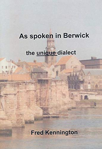 'As Spoken in Berwick': 'The Unique Dialect' by F.L. Kennington