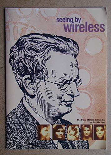 Seeing by Wireless: Story of Baird Television by Ray Herbert