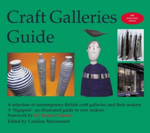 Craft Galleries Guide: A Selecton of British Contemporary Craft Galleries and Their Makers by Caroline Mornement
