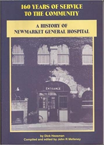 160 Years of Service to the Community: History of Newmarket General Hospital by Dick Heasman