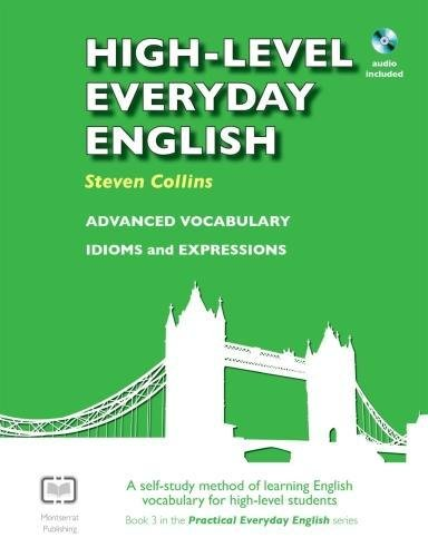 High-Level Everyday English with Audio: A Self-Study Method of Learning English Vocabulary for High-Level Students by Steven Collins