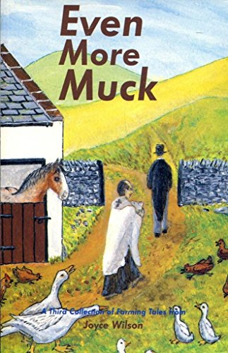 Even More Muck: More Humorous Farming Tales from Joyce Wilson by Joyce Wilson