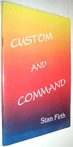 Custom and Command: Encouragement from the Scriptures for an Unusual New Breed of Christians - With Some Answers for Those Who Might Feel Critical of Them by Stan Firth