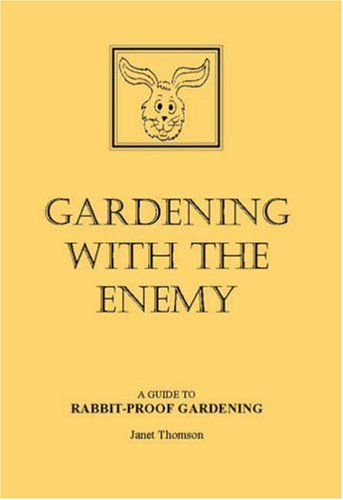 Gardening with the Enemy: Guide to Rabbit-proof Gardening by Janet Thomson
